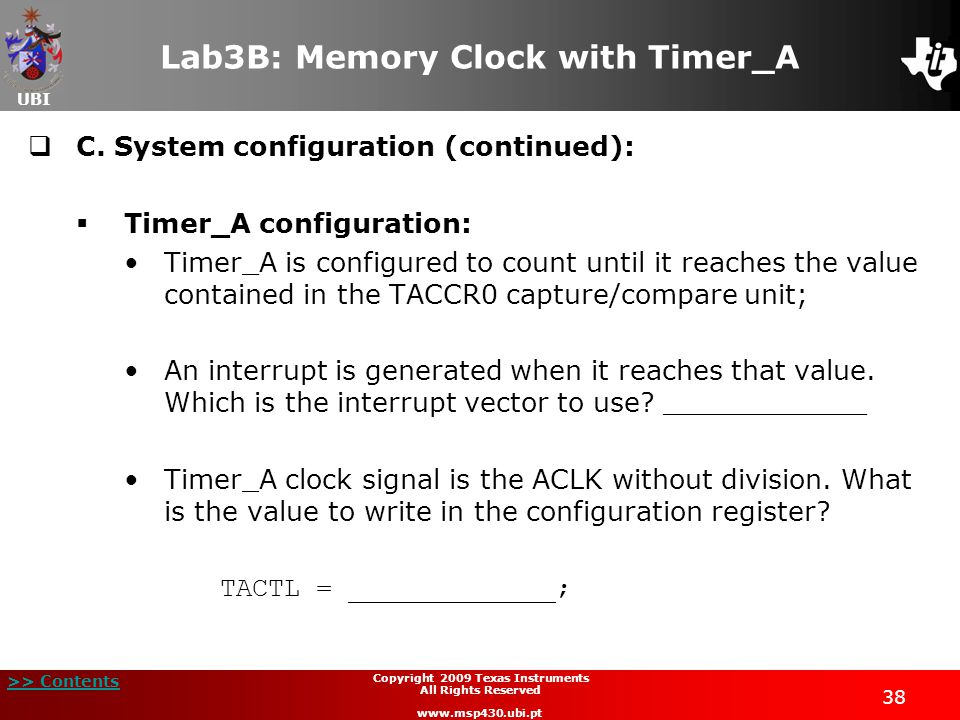 UBI >> Contents 38 Copyright 2009 Texas Instruments All Rights Reserved www.msp430.ubi.pt Lab3B: Memory Clock with Timer_A  C.