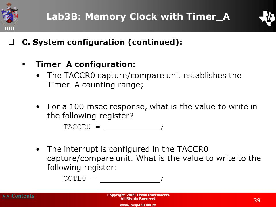 UBI >> Contents 39 Copyright 2009 Texas Instruments All Rights Reserved www.msp430.ubi.pt Lab3B: Memory Clock with Timer_A  C.