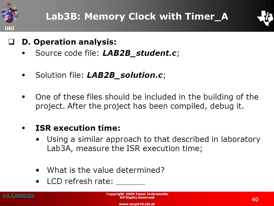 UBI >> Contents 40 Copyright 2009 Texas Instruments All Rights Reserved www.msp430.ubi.pt Lab3B: Memory Clock with Timer_A  D.