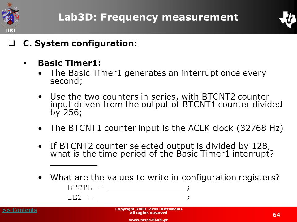 UBI >> Contents 64 Copyright 2009 Texas Instruments All Rights Reserved www.msp430.ubi.pt Lab3D: Frequency measurement  C.