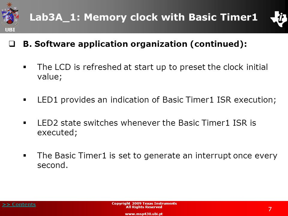 UBI >> Contents 7 Copyright 2009 Texas Instruments All Rights Reserved www.msp430.ubi.pt Lab3A_1: Memory clock with Basic Timer1  B.