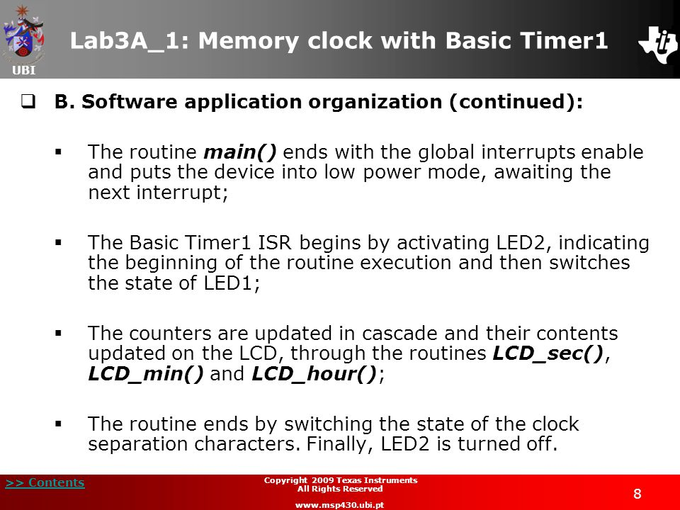 UBI >> Contents 8 Copyright 2009 Texas Instruments All Rights Reserved www.msp430.ubi.pt Lab3A_1: Memory clock with Basic Timer1  B.