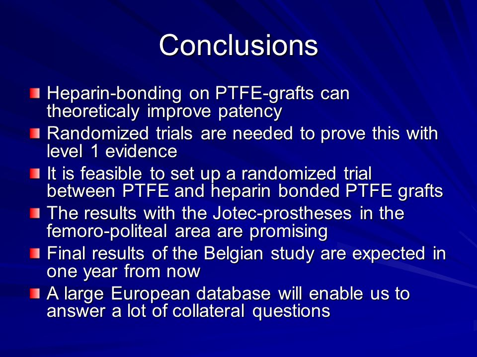 Conclusions Heparin-bonding on PTFE-grafts can theoreticaly improve patency Randomized trials are needed to prove this with level 1 evidence It is fea