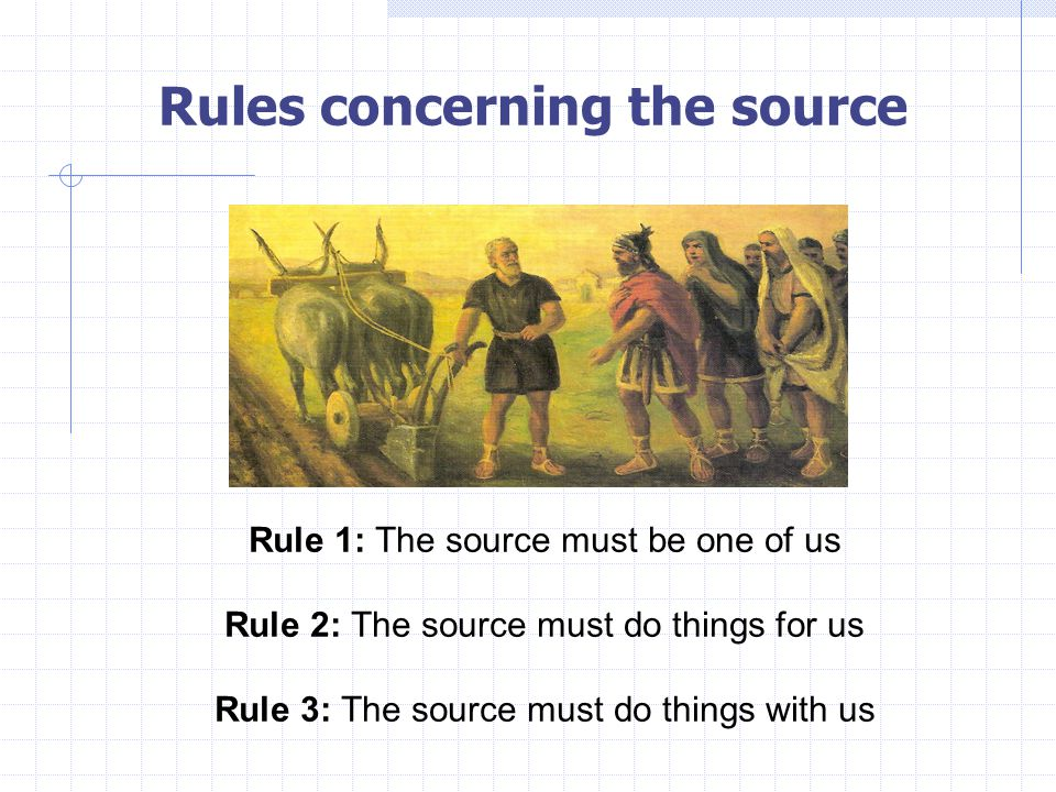 Rules concerning the source Rule 1: The source must be one of us Rule 2: The source must do things for us Rule 3: The source must do things with us