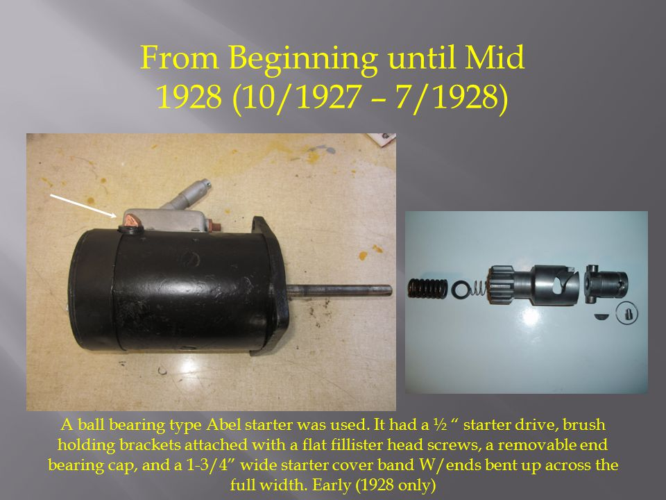 From Beginning until Mid 1928 (10/1927 – 7/1928) A ball bearing type Abel starter was used.