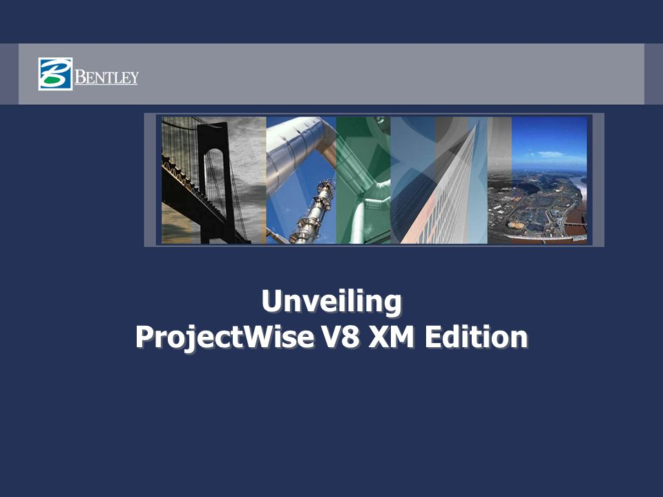 ProjectWise V8 XM Edition An integrated system of collaboration servers that enable your AEC project teams, your information, and your tools to work together as ONE