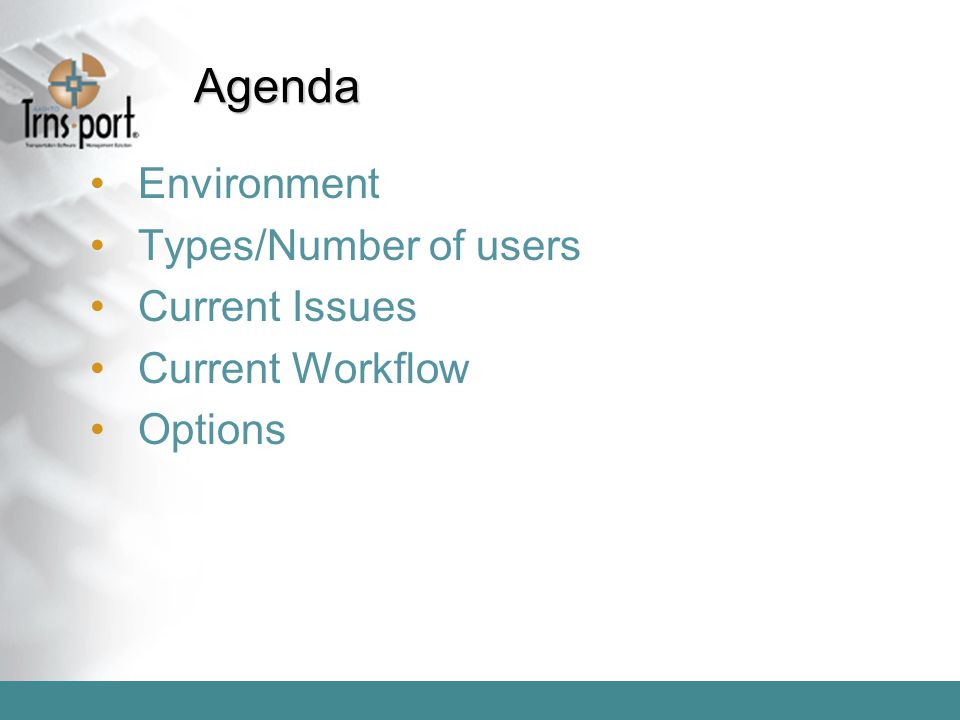 Agenda Environment Types/Number of users Current Issues Current Workflow Options