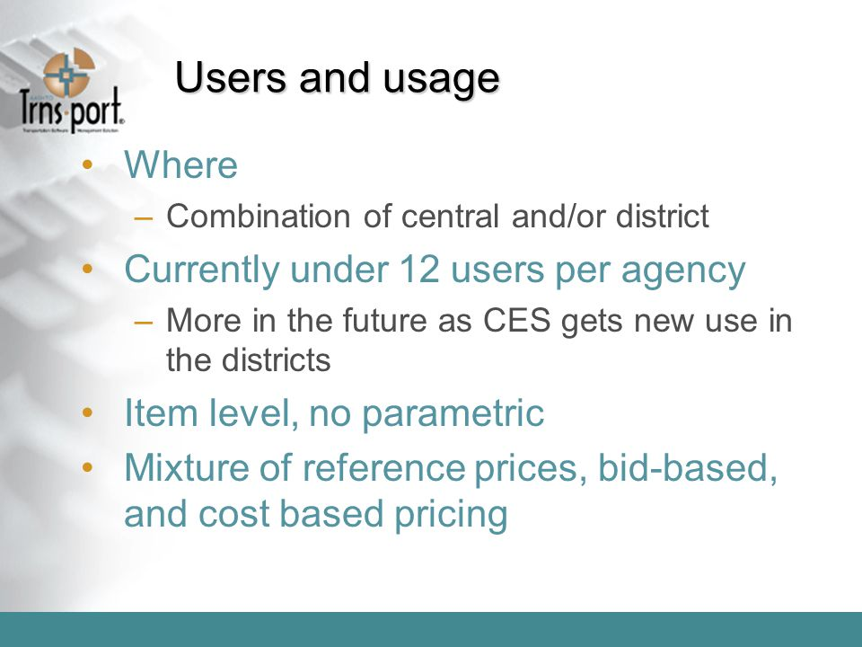 Users and usage Where –Combination of central and/or district Currently under 12 users per agency –More in the future as CES gets new use in the distr