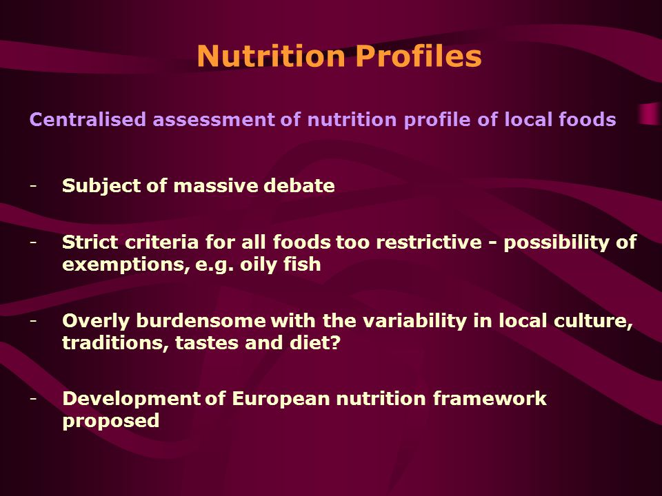 Nutrition Profiles Centralised assessment of nutrition profile of local foods -Subject of massive debate -Strict criteria for all foods too restrictive - possibility of exemptions, e.g.