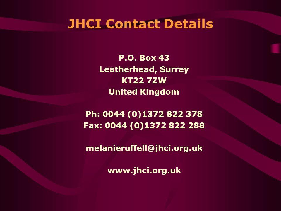 JHCI Contact Details P.O. Box 43 Leatherhead, Surrey KT22 7ZW United Kingdom Ph: 0044 (0)1372 822 378 Fax: 0044 (0)1372 822 288 melanieruffell@jhci.or