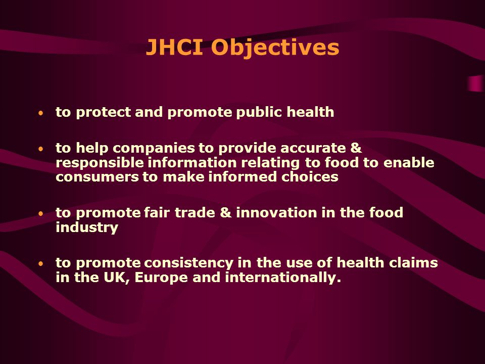 to protect and promote public health to help companies to provide accurate & responsible information relating to food to enable consumers to make informed choices to promote fair trade & innovation in the food industry to promote consistency in the use of health claims in the UK, Europe and internationally.