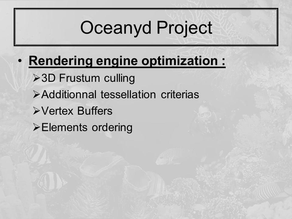 Oceanyd Project Rendering engine optimization :  3D Frustum culling  Additionnal tessellation criterias  Vertex Buffers  Elements ordering