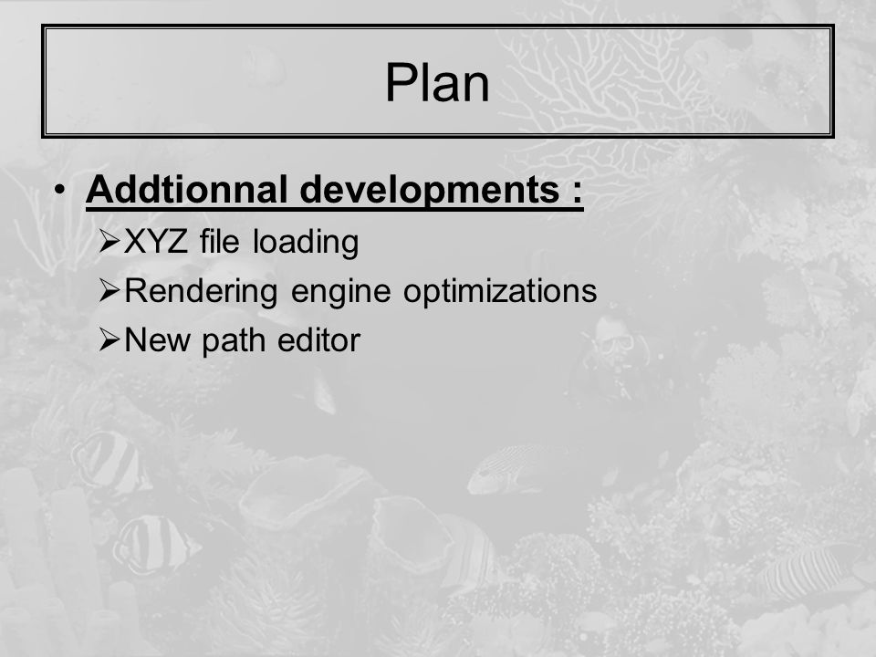 Plan Addtionnal developments :  XYZ file loading  Rendering engine optimizations  New path editor