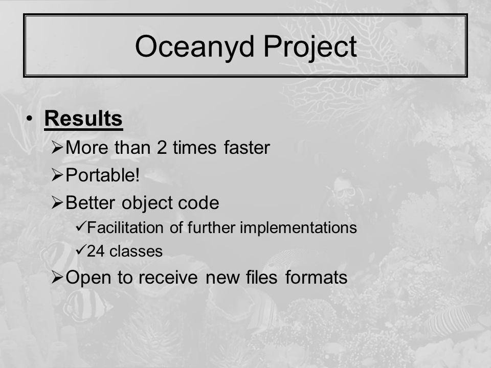 Oceanyd Project Results  More than 2 times faster  Portable!  Better object code Facilitation of further implementations 24 classes  Open to recei