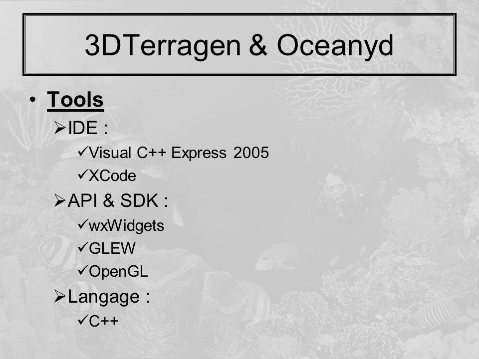 3DTerragen & Oceanyd Tools  IDE : Visual C++ Express 2005 XCode  API & SDK : wxWidgets GLEW OpenGL  Langage : C++