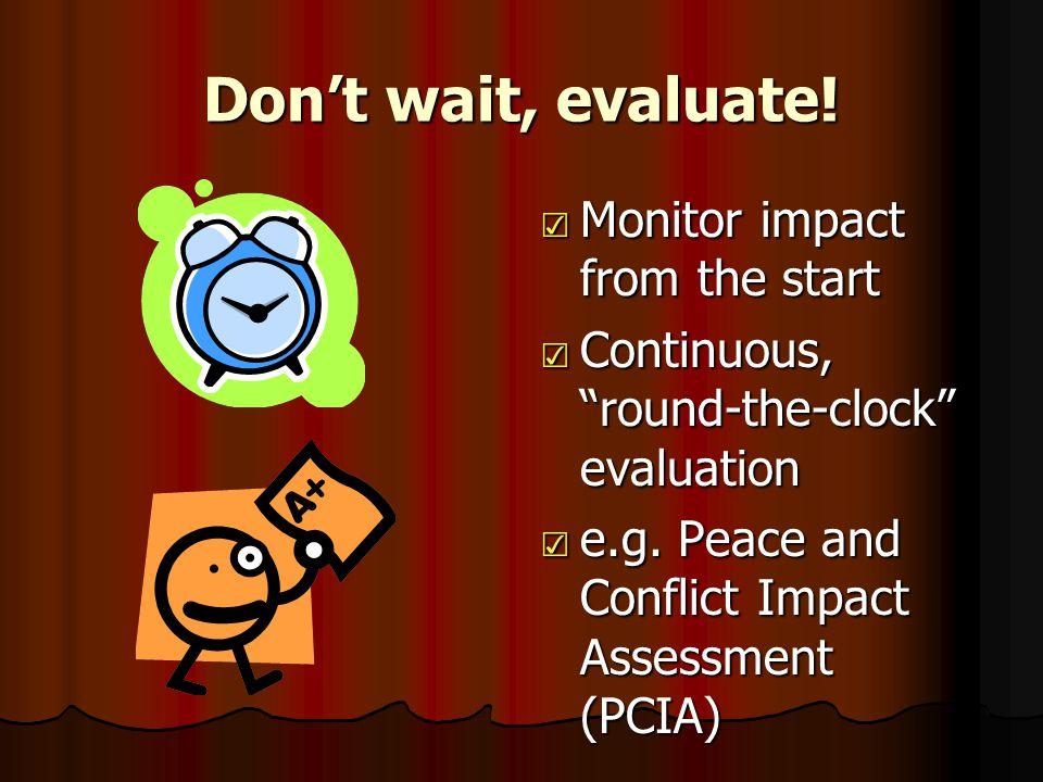 Don't wait, evaluate.