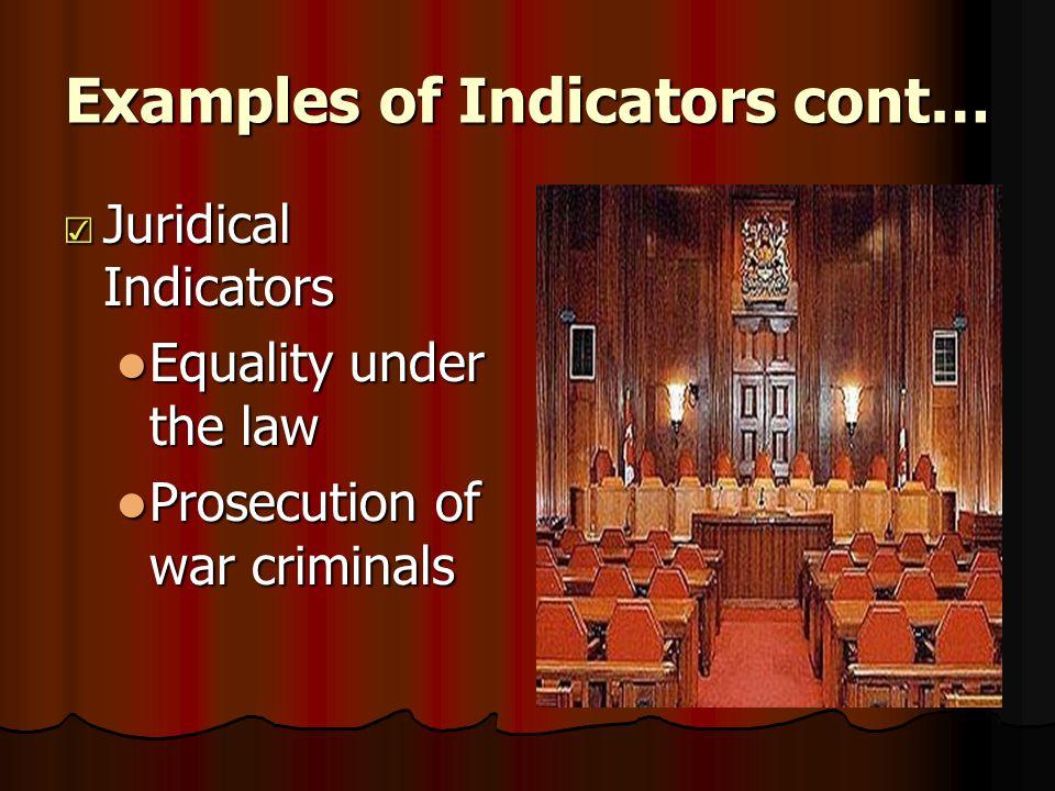 Examples of Indicators cont… ☑ Juridical Indicators Equality under the law Equality under the law Prosecution of war criminals Prosecution of war criminals