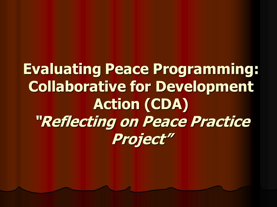 Evaluating Peace Programming: Collaborative for Development Action (CDA) Reflecting on Peace Practice Project