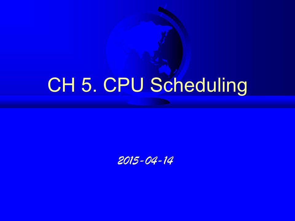 CH 5. CPU Scheduling 2015-04-14