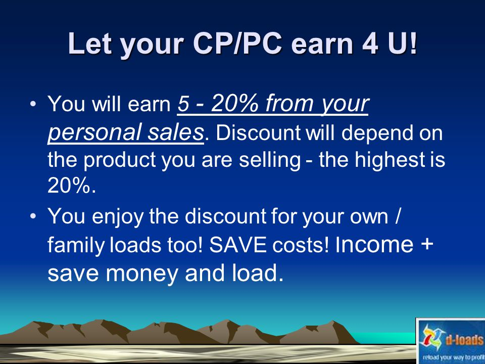 Let your CP/PC earn 4 U. You will earn 5 - 20% from your personal sales.