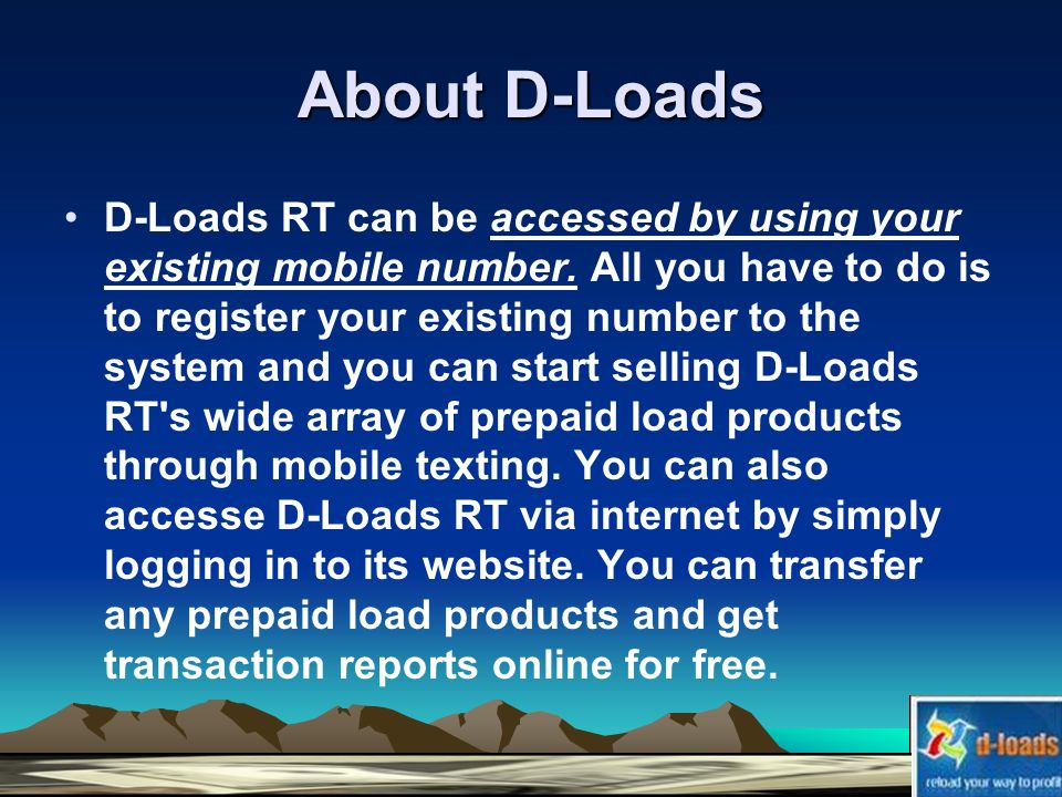 About D-Loads D-Loads RT can be accessed by using your existing mobile number.
