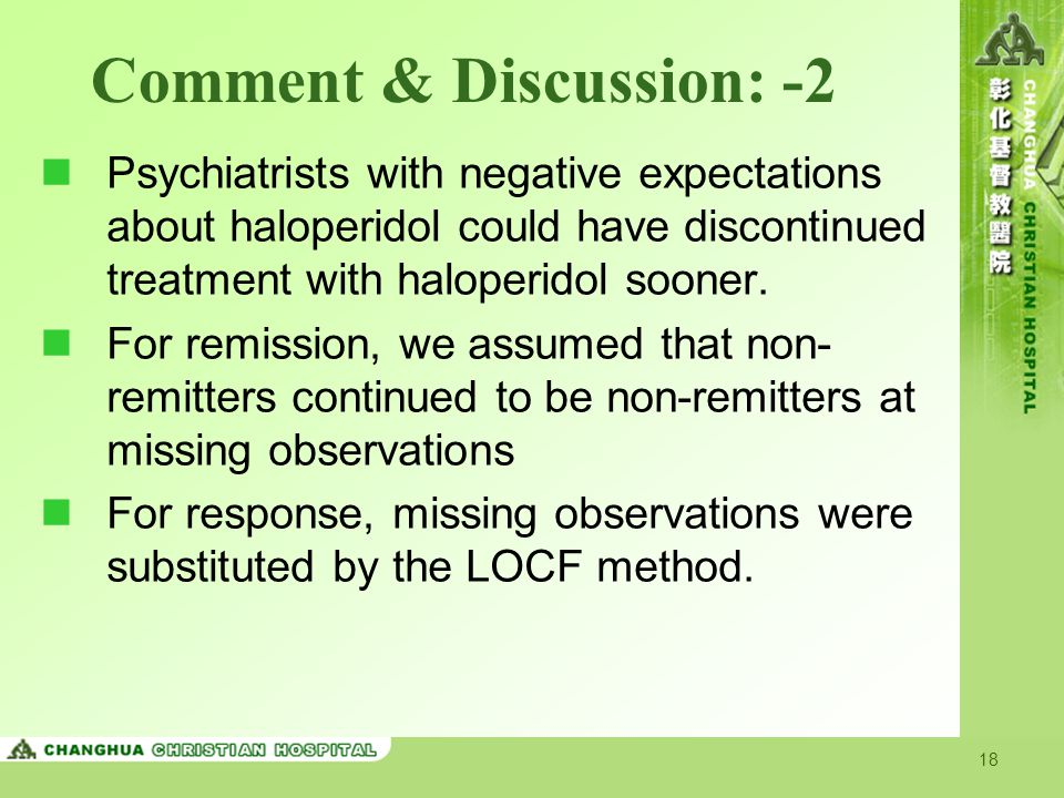 18 Comment & Discussion: -2 Psychiatrists with negative expectations about haloperidol could have discontinued treatment with haloperidol sooner. For