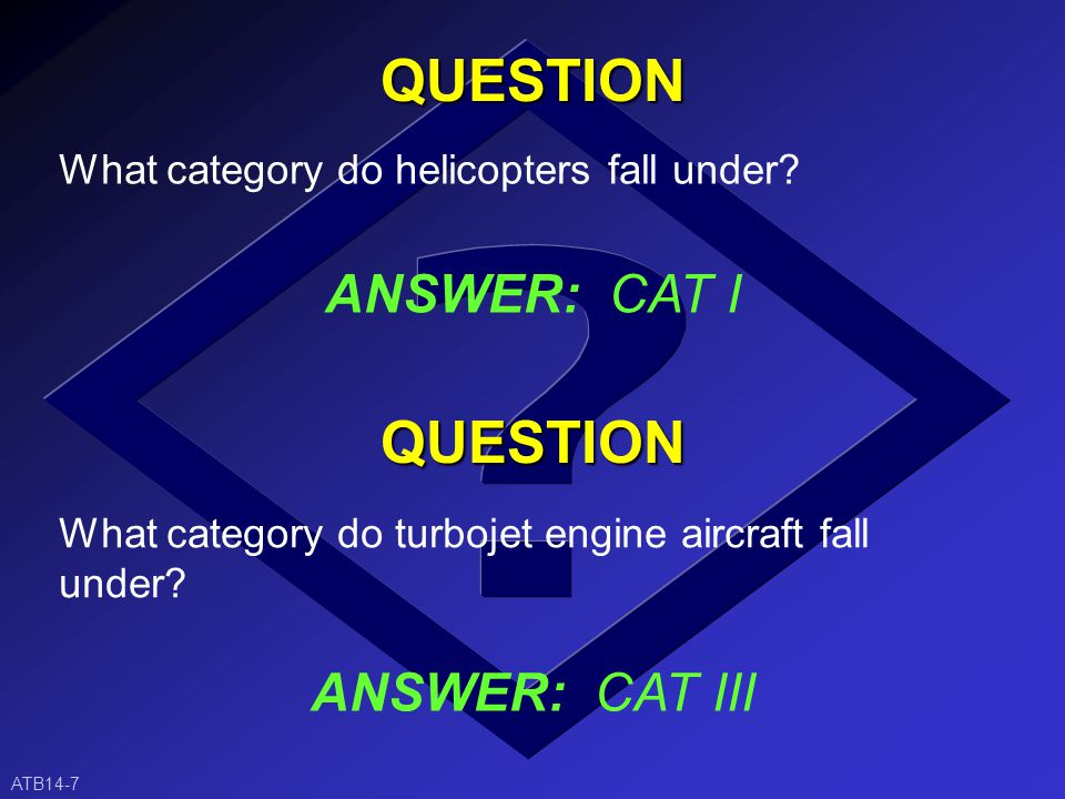 CATEGORY III (CAT III) AIRCRAFT Any other aircraft NOT described in either CAT I or CAT II ATB14-6 This includes all turbojet engine aircraft
