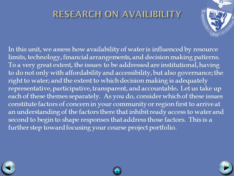 In this unit, we assess how availability of water is influenced by resource limits, technology, financial arrangements, and decision making patterns.