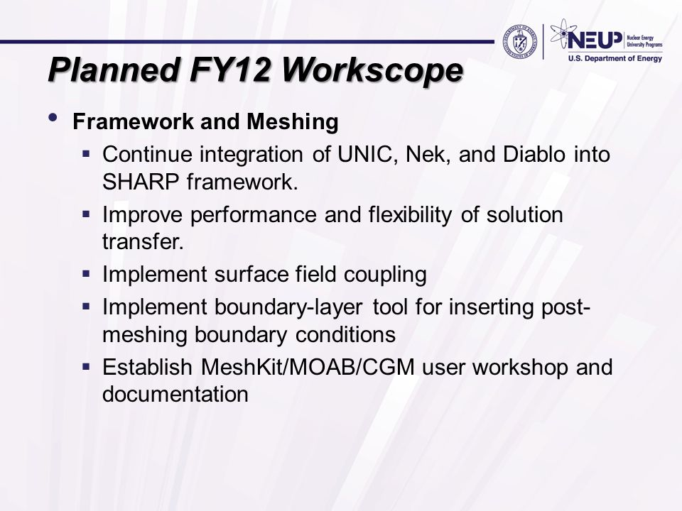 Planned FY12 Workscope Framework and Meshing  Continue integration of UNIC, Nek, and Diablo into SHARP framework.