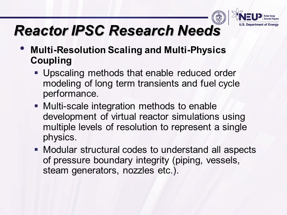 Reactor IPSC Research Needs Multi-Resolution Scaling and Multi-Physics Coupling  Upscaling methods that enable reduced order modeling of long term transients and fuel cycle performance.
