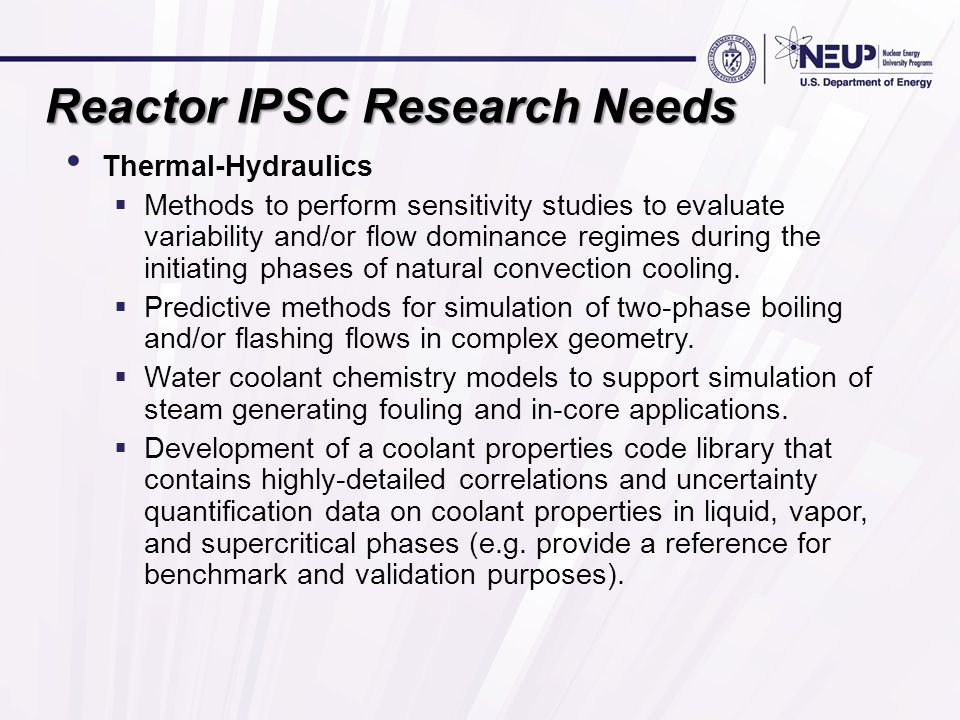 Reactor IPSC Research Needs Thermal-Hydraulics  Methods to perform sensitivity studies to evaluate variability and/or flow dominance regimes during the initiating phases of natural convection cooling.