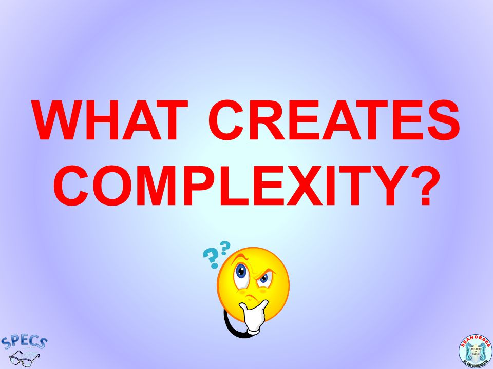 WHAT CREATES COMPLEXITY