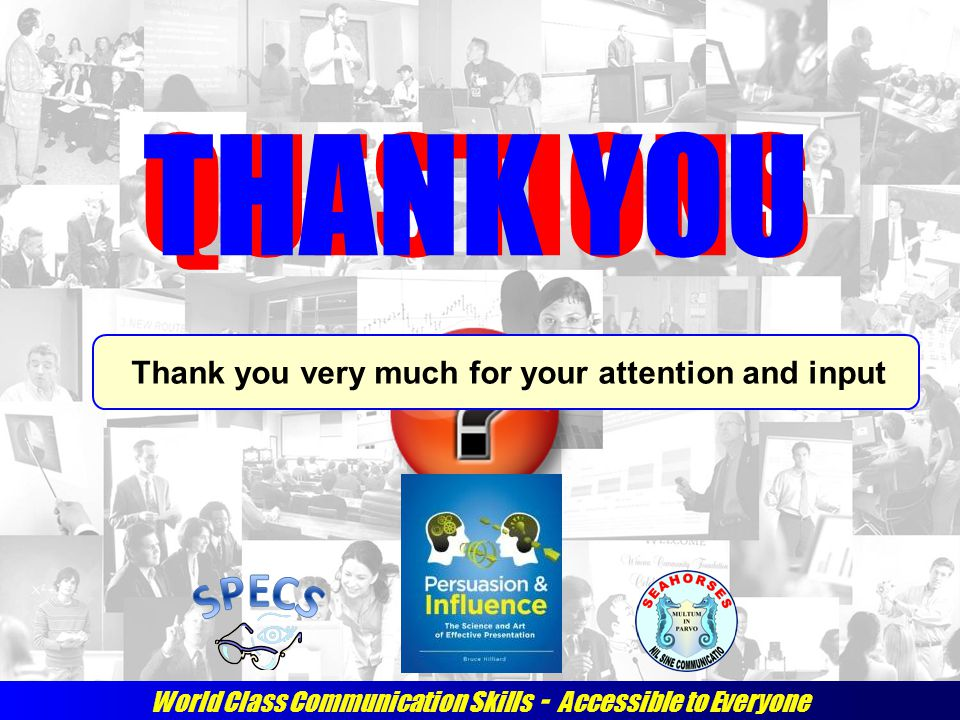 World Class Communication Skills - Accessible to Everyone QUESTIONSTHANK YOU Thank you very much for your attention and input