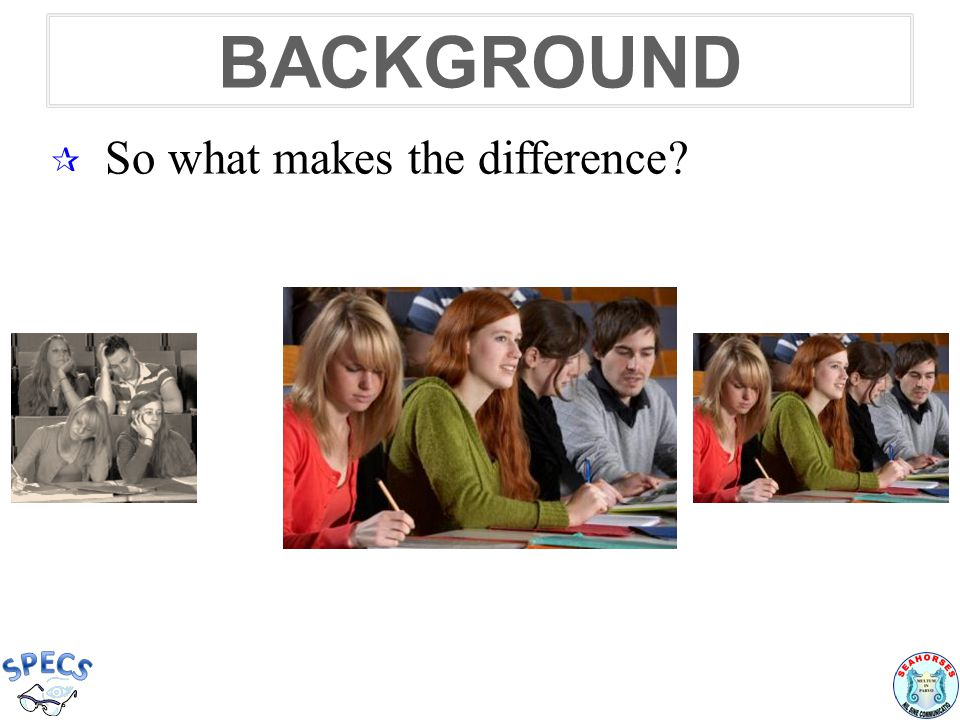 BACKGROUND  So what makes the difference