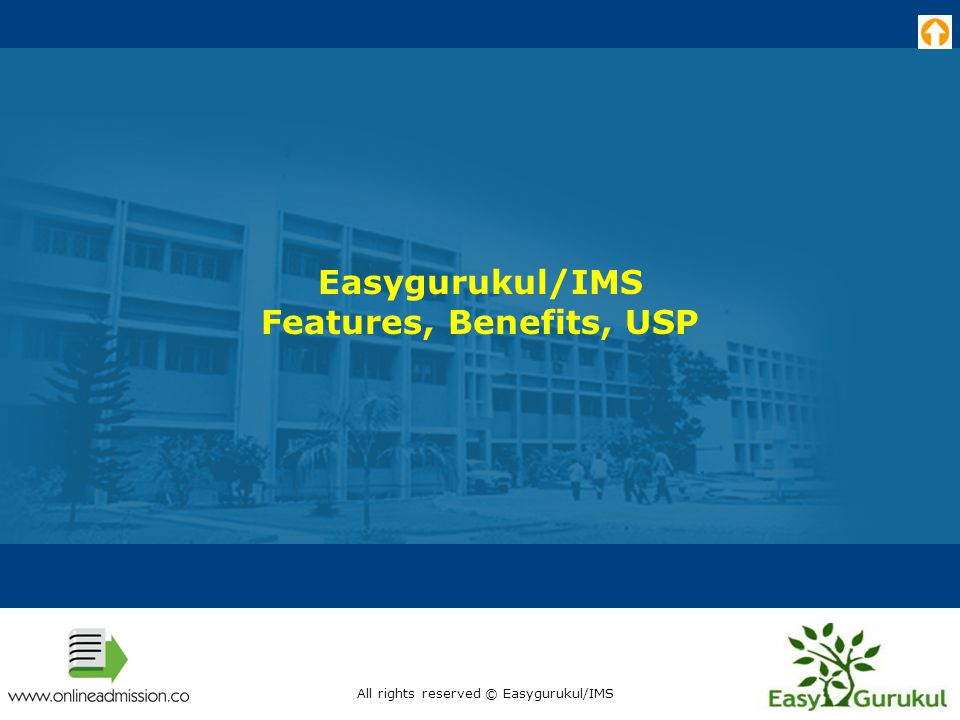Easygurukul/IMS Features, Benefits, USP All rights reserved © Easygurukul/IMS