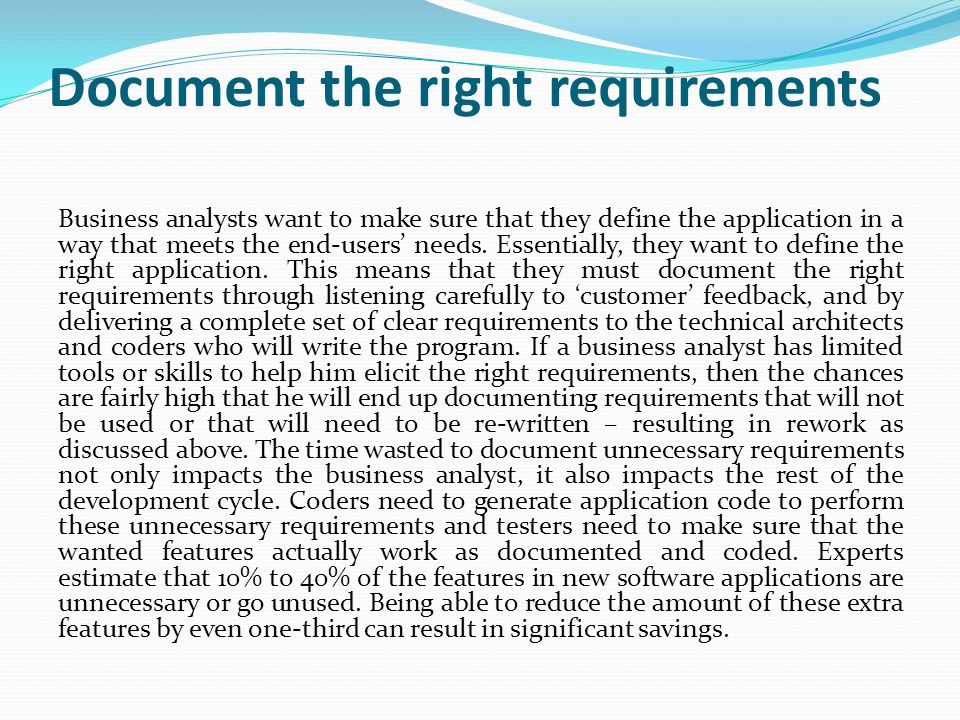 Document the right requirements Business analysts want to make sure that they define the application in a way that meets the end-users' needs. Essenti