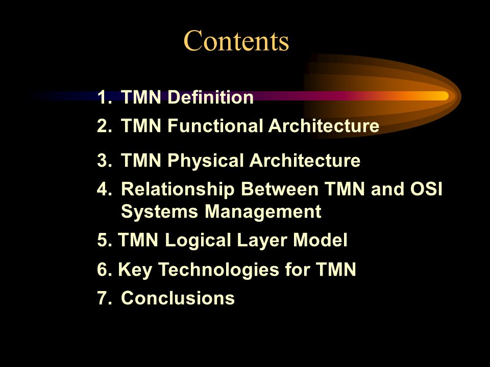 Contents 1.TMN Definition 2.TMN Functional Architecture 3.TMN Physical Architecture 4.Relationship Between TMN and OSI Systems Management 5.