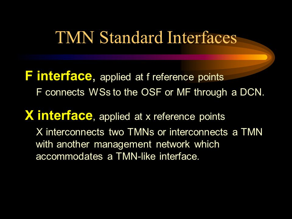 TMN Standard Interfaces F interface, applied at f reference points F connects WSs to the OSF or MF through a DCN.