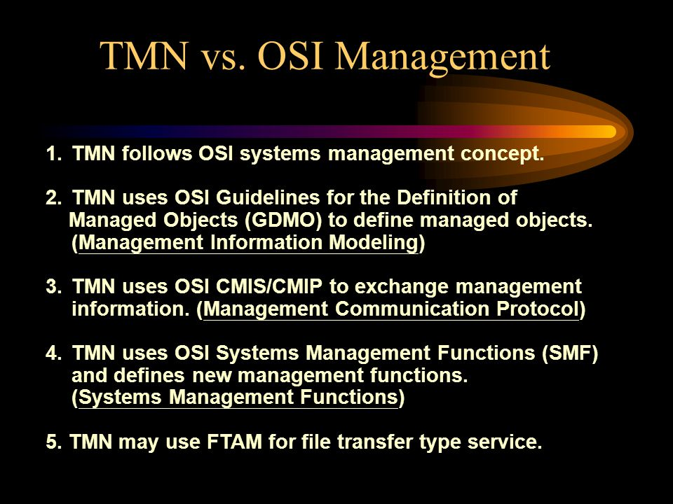 TMN vs.OSI Management 1.TMN follows OSI systems management concept.