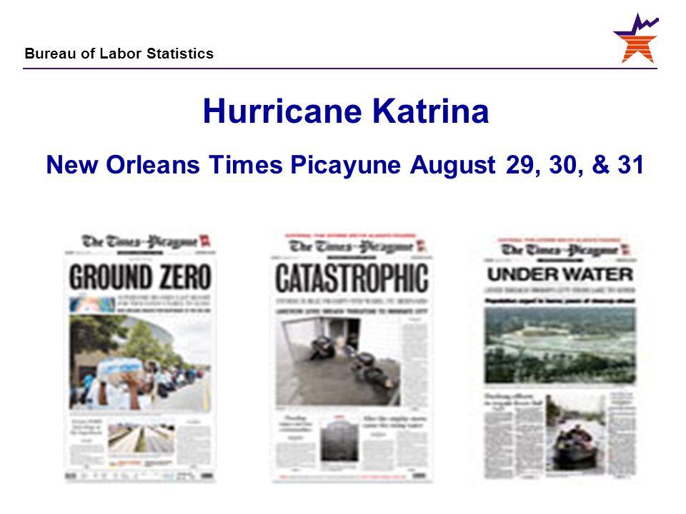 Bureau of Labor Statistics 9 Hurricane Katrina New Orleans Times Picayune August 29, 30, & 31