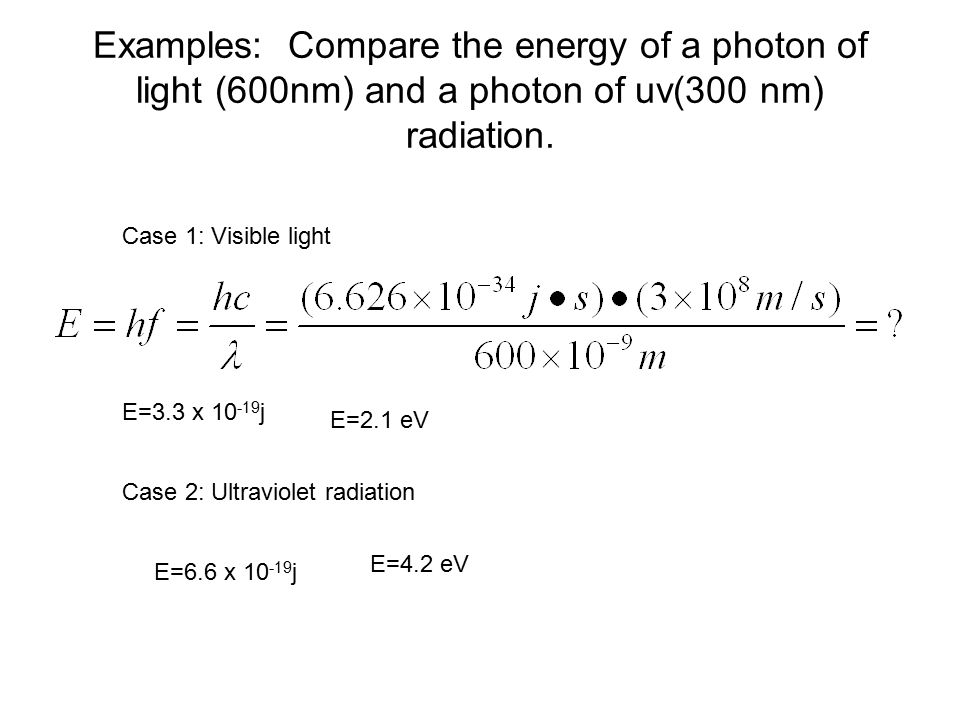 E=3.3 x 10 -19 j E=2.1 eV Case 1: Visible light E=6.6 x 10 -19 j E=4.2 eV Case 2: Ultraviolet radiation