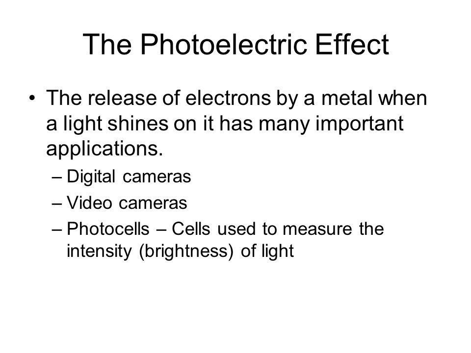 The Photoelectric Effect The release of electrons by a metal when a light shines on it has many important applications.