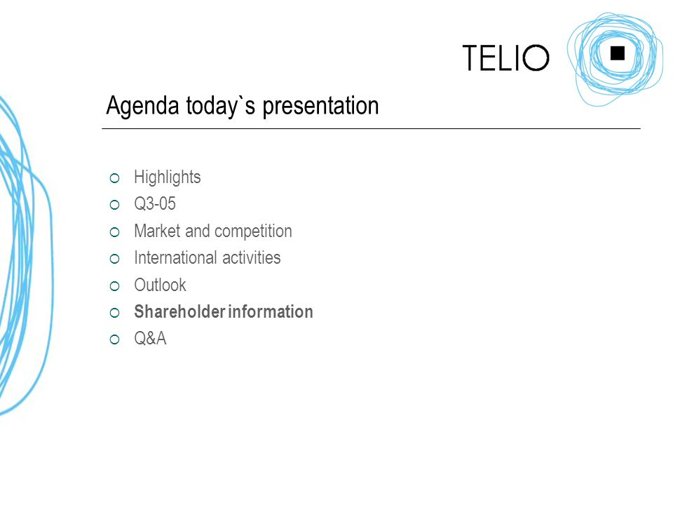 Agenda today`s presentation  Highlights  Q3-05  Market and competition  International activities  Outlook  Shareholder information  Q&A