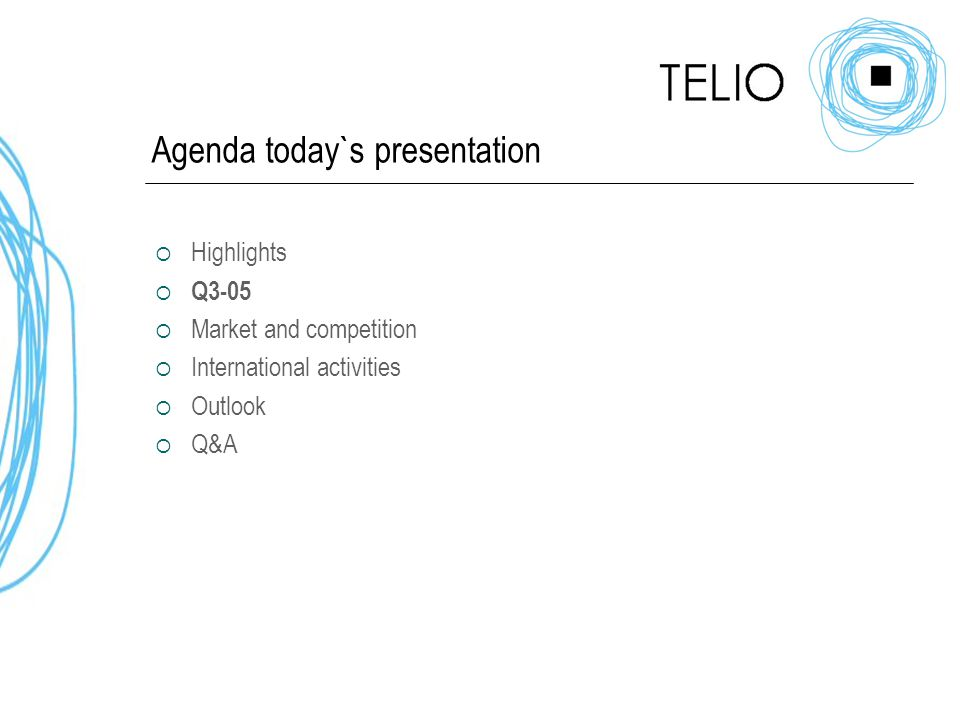 Agenda today`s presentation  Highlights  Q3-05  Market and competition  International activities  Outlook  Q&A