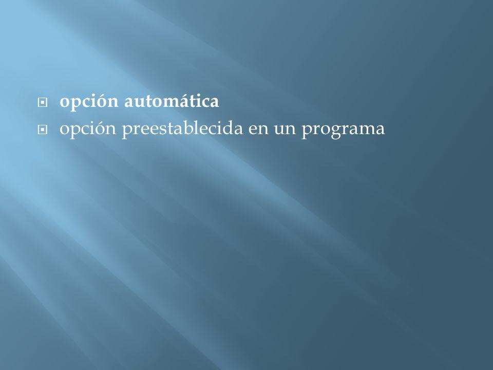  opción automática  opción preestablecida en un programa