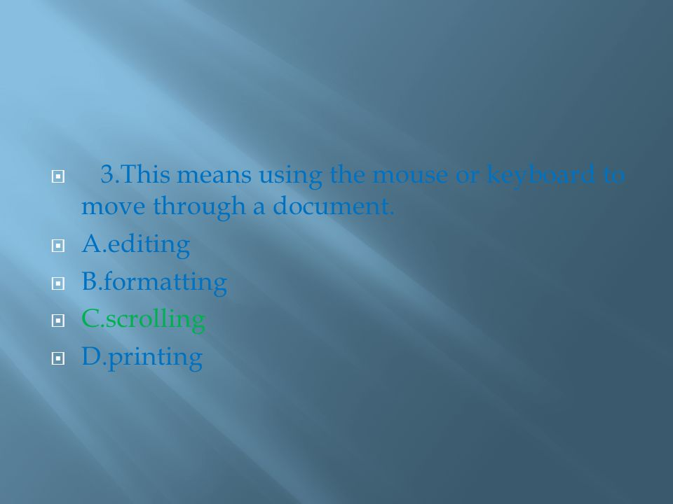  3.This means using the mouse or keyboard to move through a document.