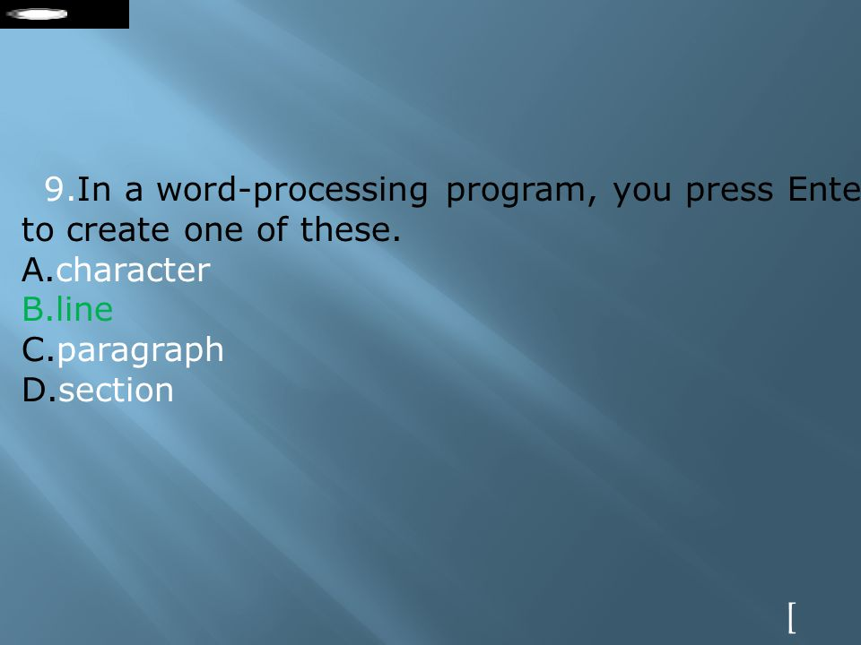 ] 9.In a word-processing program, you press Enter to create one of these.