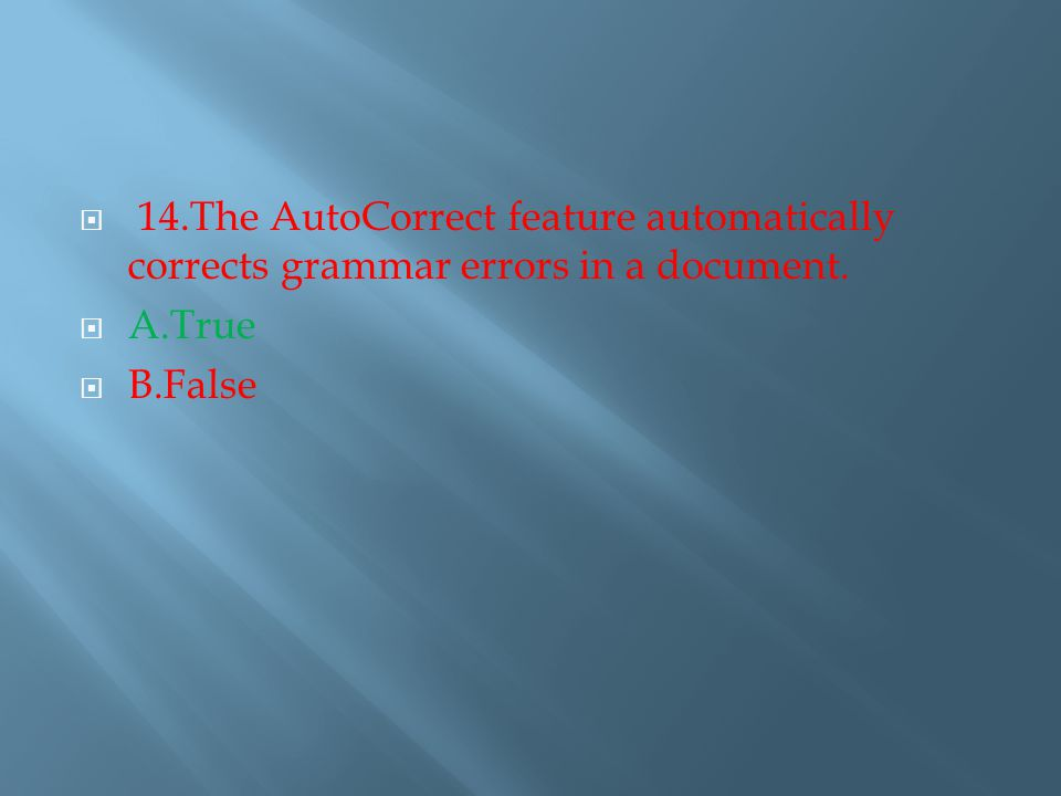  14.The AutoCorrect feature automatically corrects grammar errors in a document.