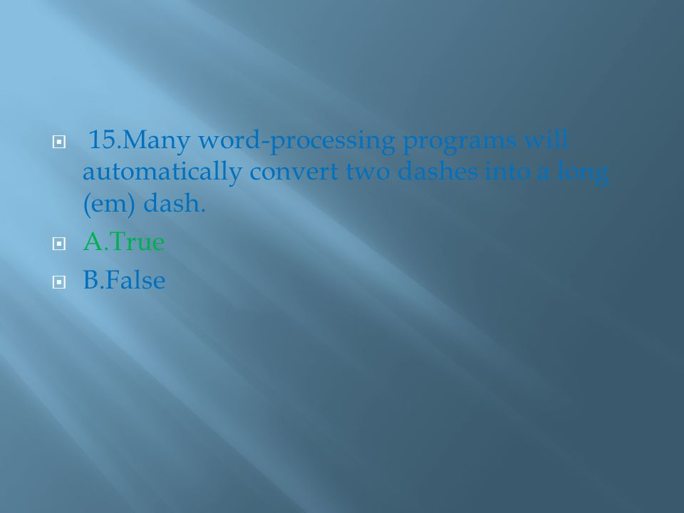  15.Many word-processing programs will automatically convert two dashes into a long (em) dash.