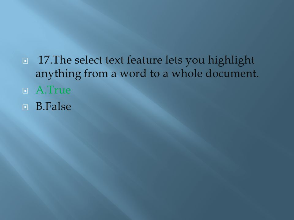  17.The select text feature lets you highlight anything from a word to a whole document.